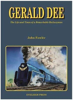 GERALD DEE - The Life and Times of a Remarkable Railwayman