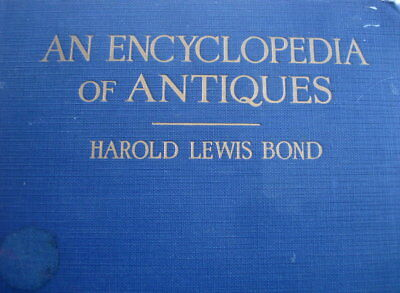 Harold Lewis Bond 1944 AN ENCYCLOPEDIA OF ANTIQUES Profusely Illustrated Originl