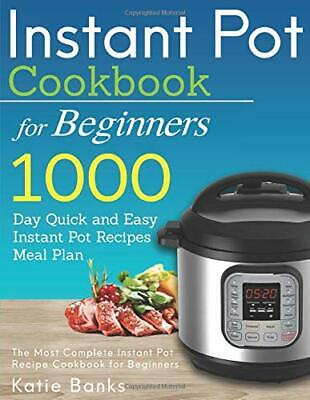 Instant Pot Cookbook for Beginners: 1000 Day Q by Katie Banks New Paperback Book