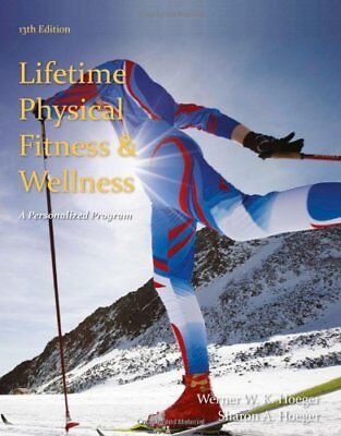 Lifetime Physical Fitness And Wellness by Hoeger Wener W.K.