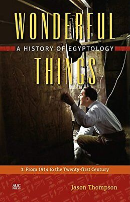 Wonderful Things: A History of Egyptology: 3: From 1914 to the Twenty-first...