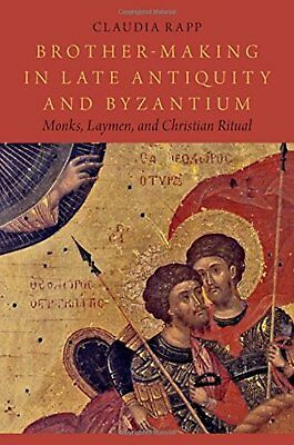 Brother-Making in Late Antiquity and Byzantium: Monks, Laymen, and Christian...