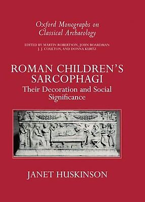 Roman Children's Sarcophagi: Their Decoration and Its Social Significance...