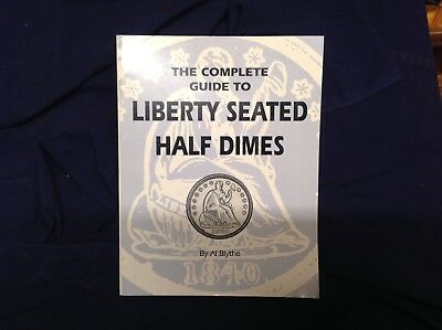 The Complete Guide to Liberty Seated Half Dimes by Al Blythe 168 pages