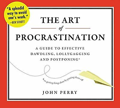 The Art of Procrastination: A Guide to Effective Dawdling, Lollygagging, and...
