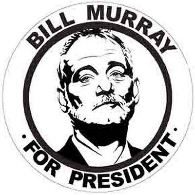 """"""" BILL MURRAY  -  For President """"      Funny  Political  Bumper Sticker Decal"""