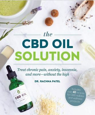 The CBD Oil Solution: Treat Chronic Pain, Anxiety, Insomnia, (Paperback-2019) r