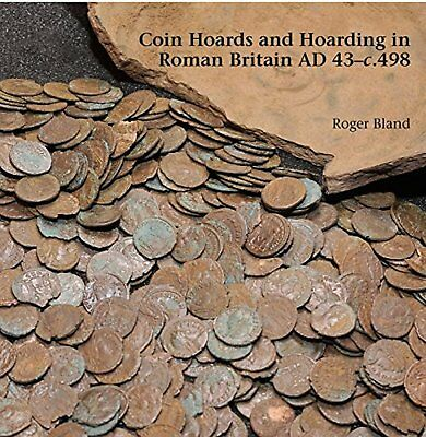 Coin Hoards and Hoarding in Roman Britain ad 43 - c498: A British Numismatic...