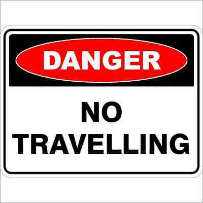 Danger Signs -  NO TRAVELLING