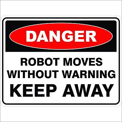 Danger Signs -  ROBOT MOVES WITHOUT WARNING KEEP AWAY