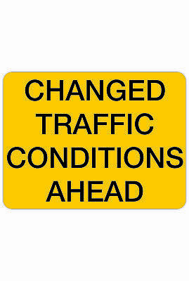 Traffic Signs -  CHANGED TRAFFIC CONDITIONS AHEAD