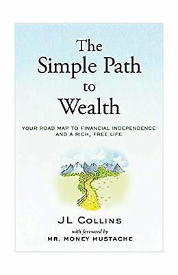 The Simple Path to Wealth: Your road map to financial independence and a rich...