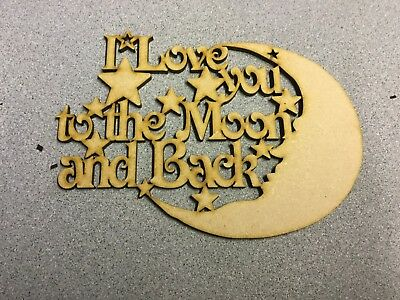 Wooden MDF Laser Cut - I Love you to the moon and back