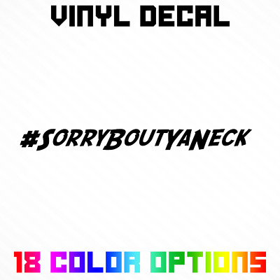 Sorry Bout Your Neck VERTICAL Windshield Vinyl Decal Sticker Panty Drop Boosted