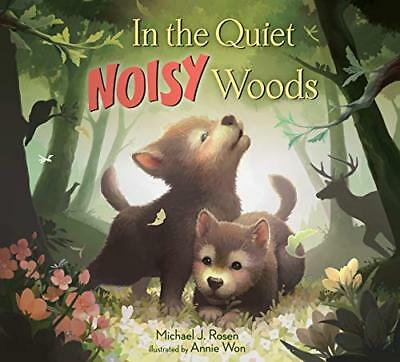In the Quiet  Noisy Woods by Michael J. Rosen New Hardback Book