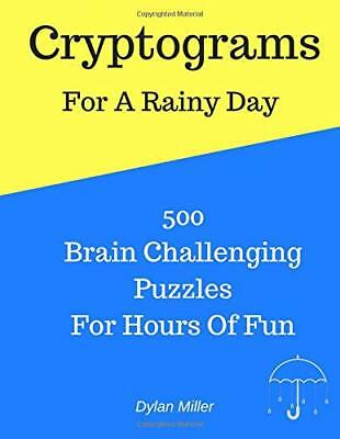 NEW Cryptograms For A Rainy Day: 500 Brain Challenging Puzzles For Hours Of Fun