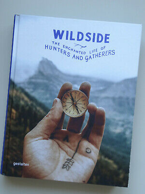 Wildside: The Enchanted Life of Hunters and Gatherers. Wilderness Into the Wild