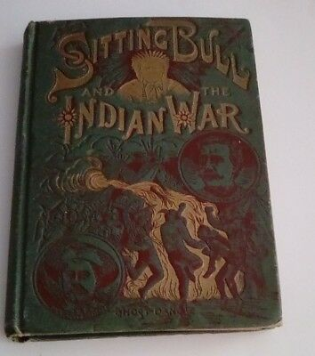 Life of Sitting Bull and History of the Indian War of 1890-'91 1891 hardcover