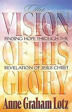 Vision of His Glory by Lotz, Anne Graham