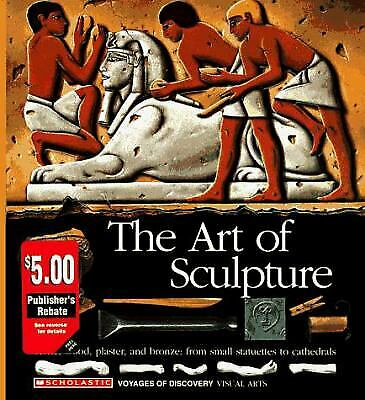 Art of Sculpture : Stone, Wood, Plaster, and Bronze: from Small Statuettes to Ca