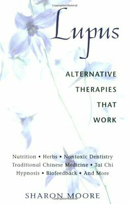 Lupus : Alternative Therapies That Work by Moore, Sharon-ExLibrary