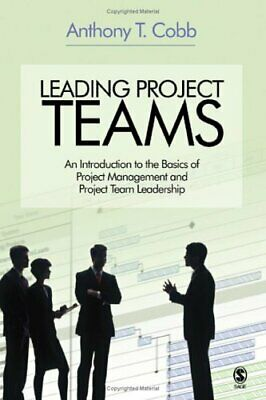 Leading Project Teams : An Introduction to the Basics of Project Management and