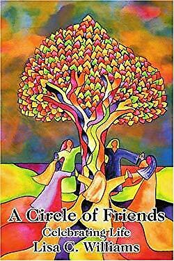 Circle of Friends : Celebrating Life by Williams, Lisa C.