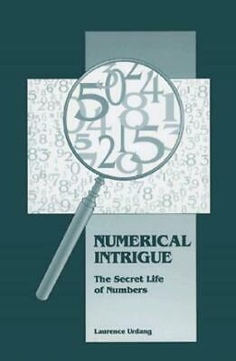 Numerical Intrigue : The Secret Life of Numbers by Urdang, Laurence