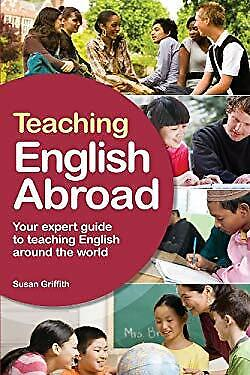 Teaching English Abroad : Your Expert Guide to Teaching English Around-ExLibrary