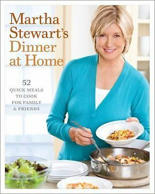 Dinner at Home: 52 Quick Meals to Cook for Family and Friends by Martha Stewart