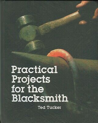 Practical Projects for the Blacksmith by Ted Tucker