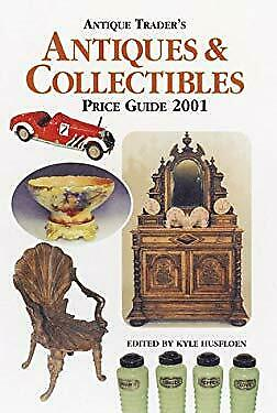 Antique Trader's Antiques and Collectibles Price Guide, 2001 by Husfloen, Kyle