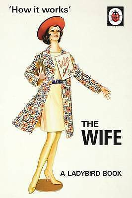 Ladybird Book How it Works: The Wife by Morris & Hazeley 2015 Fab Hen Present