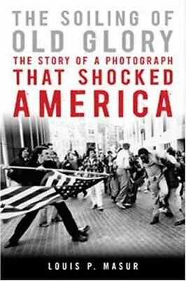 Soiling of Old Glory : The Story of a Photograph That Shocked America