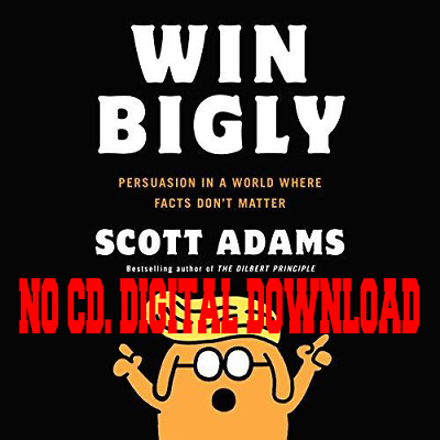Win Bigly: Persuasion in a World Where Facts Don't Matter (Audiobook)