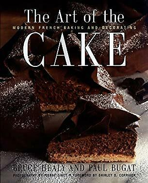 Art of the Cake : Modern French Baking and Decorating by Healy, Bruce