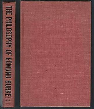 Philosophy of Edmund Burke Selection from His Speeches and Writings by Burke, E.