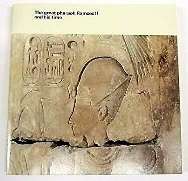 Great Pharaoh Ramses II and His Time : An Exhibition of Antiquities from the Egy