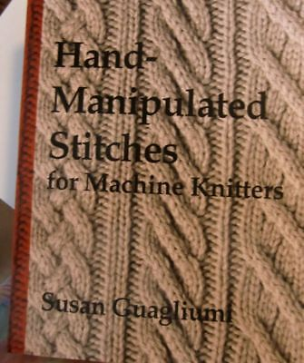 Susan Guagliumi: Hand manipulated stitches for machine knitters - tolle Muster