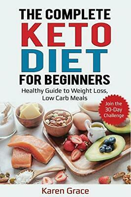 The Complete Keto Diet for Beginners: Healthy  by Karen Grace New Paperback Book
