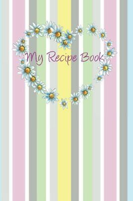 My Recipe Book: A Blank Recipe Book For My Favori by Daisy Z. New Paperback Book