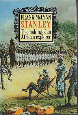 AFRICA , STANLEY , THE MAKING OF AN AFRICAN EXPLORER by FRANK McLYNN 1989 1ST