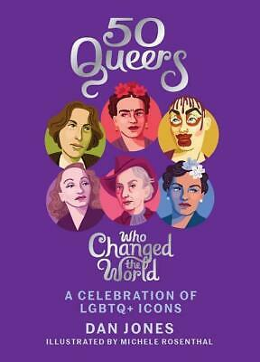 50 Queers Who Changed the World A celebration of LGBTQ icons Dan Jones Buch 2017