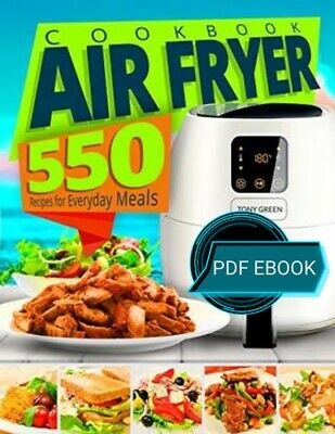Air Fryer Cookbook: 550 Recipes for Everyday Meals (PDF EB00K)