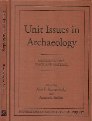 Ann F Ramenofsky / Unit Issues in Archaeology Measuring Time Space 1998 1st ed