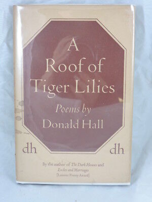 Donald Hall / A Roof of Tiger Lilies Signed 1st Edition 1964