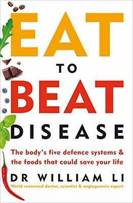 Eat to Beat Disease: The Body's Five Defence by Dr William Li New Paperback Book