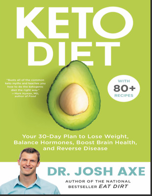 Keto Diet Your 30-Day Plan to Lose Weight by Josh Axe (PDF, ePub and Mobi)