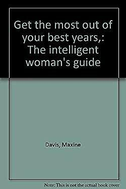 Get the most out of your best years,: The intelligent woman's guide
