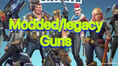 Fortnite save the world legacy/modded guns